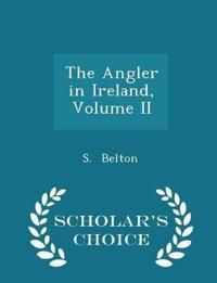 The Angler in Ireland, Volume II - Scholar's Choice Edition