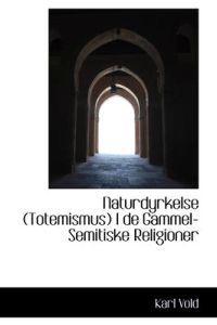 Naturdyrkelse (Totemismus) I de Gammel-Semitiske Religioner