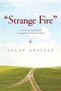"""Strange Fire"": Can the Church Be Both Evangelical and Charismatic?"