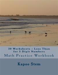 30 Worksheets - Less Than for 5 Digit Numbers: Math Practice Workbook
