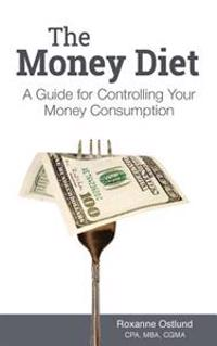 The Money Diet: A Guide for Controlling Your Money Consumption