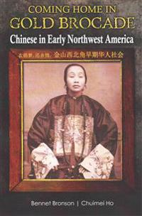 Coming Home in Gold Brocade: Chinese in Early Northwest America