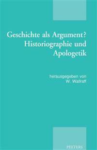 Geschichte ALS Argument? Historiographie Und Apologetik: Akten Der Tagung Der Patristischen Arbeitsgemeinschaft, Basel, 2.-5.1.2013
