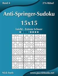Anti-Springer-Sudoku 15x15 - Leicht Bis Extrem Schwer - Band 4 - 276 Ratsel