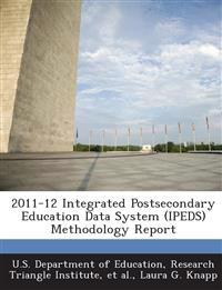 2011-12 Integrated Postsecondary Education Data System (Ipeds) Methodology Report