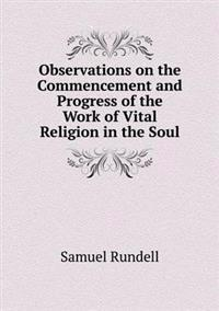 Observations on the Commencement and Progress of the Work of Vital Religion in the Soul