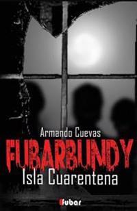 Fubarbundy(iii): Isla Cuarentena