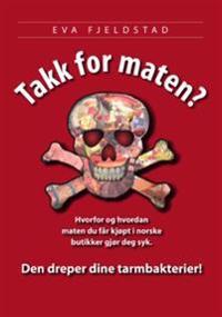 Takk for maten?; hvorfor og hvordan  maten du får kjøpt i norske  butikker gjør deg syk - Eva Fjeldstad   Inprintwriters.org