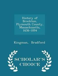 History of Brockton, Plymouth County, Massachusetts, 1656-1894 - Scholar's Choice Edition