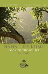 Nana I Ke Kumu Look to the Source: Volume I