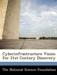 Cyberinfrastructure Vision for 21st Century Discovery
