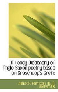 A Handy Dictionary of Anglo-Saxon Poetry Based on Groschopp's Grein;