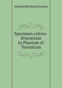 Specimen Critico-Litterarium in Plautum Et Terentium