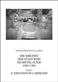 Die Kirchen der Stadt ROM Im Mittelalter, 1050-1300, Band 2: S. Giovanni In Laterano