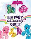 Mini Pony Collector's Guide [With Mini My Little Pony]