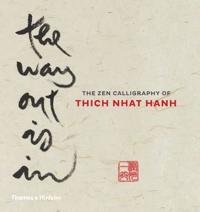 Way out is in - the zen calligraphy of thich nhat hanh