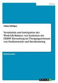 Verstandnis Und Antizipation Der Work-Life-Balance Von Studenten Der Dhbw Ravensburg Im Ubergangszeitraum Von Studiumsende Und Berufseinstieg