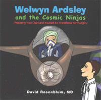 Welwyn Ardsley and the Cosmic Ninjas: Preparing Your Child, and Yourself for Anesthesia and Surgery