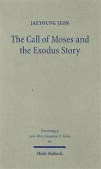The Call of Moses and the Exodus Story: A Redactional-Critical Study in Exodus 3-4 and 5-13