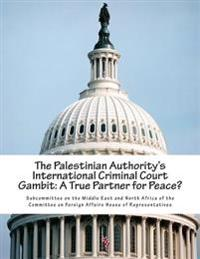The Palestinian Authority's International Criminal Court Gambit: A True Partner for Peace?