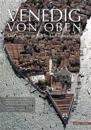 Venedig Von Oben: Die Lagunenstadt in Luftaufnahmen