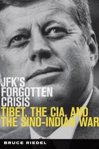 Jfks forgotten crisis - tibet, the cia, and sino-indian war
