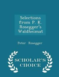 Selections from P. K. Rosegger's Waldheimat - Scholar's Choice Edition