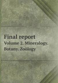 Final Report Volume 2. Mineralogy. Botany. Zoology