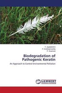 Biodegradation of Pathogenic Keratin