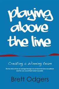 Playing Above the Line: Creating a Winning Team