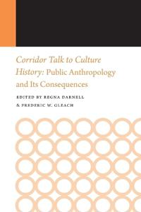 Corridor Talk to Culture History: Public Anthropology and Its Consequences