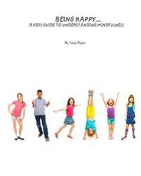 Being Happy...a Kid's Guide to Understanding Mindfulness