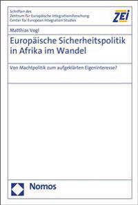 Europaische Sicherheitspolitik in Afrika Im Wandel: Von Machtpolitik Zum Aufgeklarten Eigeninteresse?