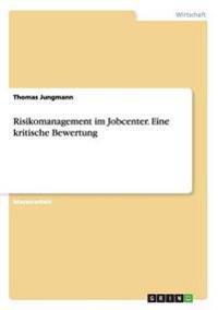 Risikomanagement Im Jobcenter. Eine Kritische Bewertung