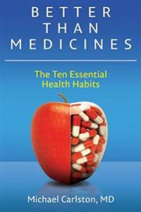 Better Than Medicines: The Ten Essential Health Habits