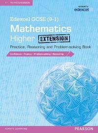 Edexcel GCSE (9-1) Mathematics: Higher Extension Practice, Reasoning and Problem-Solving Book