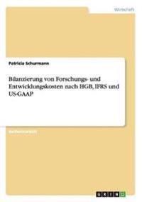 Bilanzierung Von Forschungs- Und Entwicklungskosten Nach Hgb, Ifrs Und Us-GAAP
