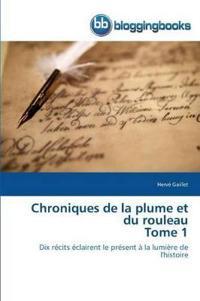 Chroniques de la Plume Et Du Rouleau Tome 1