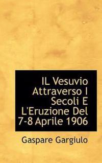 Il Vesuvio Attraverso I Secoli E L'Eruzione del 7-8 Aprile 1906