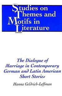 The Dialogue of Marriage in Contemporary German and Latin American Short Stories