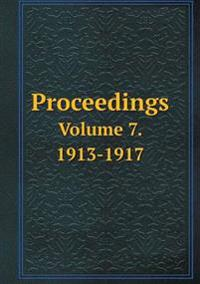 Proceedings Volume 7. 1913-1917