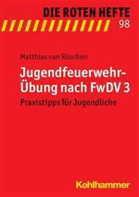Jugendfeuerwehr-Ubung Nach Fwdv 3: Praxistipps Fur Jugendliche