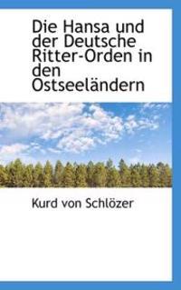 Die Hansa Und Der Deutsche Ritter-Orden in Den Ostseelandern