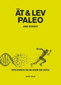 Ät & Lev Paleo : Revolutionera hälsan genom din livsstil