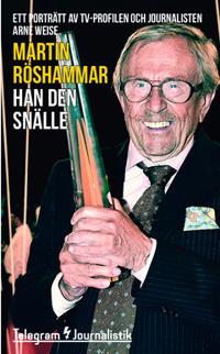 Han den snälle : ett porträtt av tv-profilen och journalisten Arne Weise - Martin Röshammar pdf epub