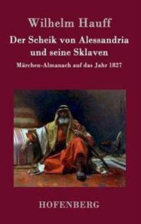 Der Scheik Von Alessandria Und Seine Sklaven