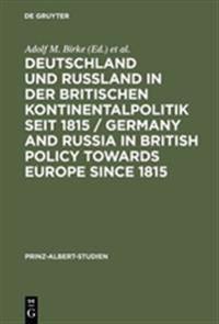 Deutschland und Rußland in der britischen Kontinentalpolitik seit 1815 / Germany and Russia in British policy towards Europe since 1815 / Germany and Russia in British Policy towards Europe since 1815