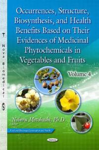 Occurrences, Structure, Biosynthesis & Health Benefits Based on their Evidences of Medicinal Phytochemicals in Vegetables & Fruits