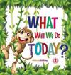 What Will We Do Today?