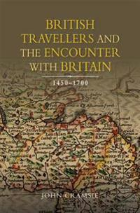 British Travellers and the Encounter With Britain 1450-1700